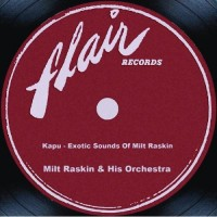 Kapu: Exotic Sounds of Milt Raskin