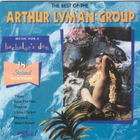 Music for a Bachelor's Den: The Best of the Arthur Lyman Group